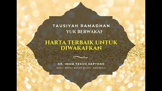 Harta Terbaik Untuk Diwakafkan - Dr.  Imam Teguh Saptono - Tausiyah Ramadhan Yuk Berwakaf