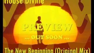 House Divine - The New Beginning (Original Mix) (PREVIEW).wmv