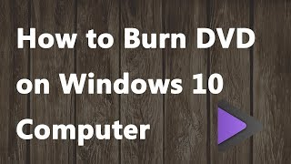 2018 NEW - How To Burn DVD on Windows 10 Computer