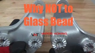 Why NOT To Glass Bead- Vapor Honing Technologies