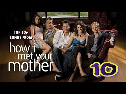 Top 10:- Songs from How I Met Your Mother (Old)