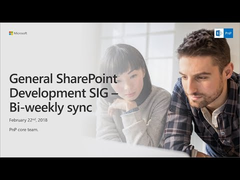 General SharePoint Dev (CSOM, Provisioning, PnP) SIG - February 22nd 2018