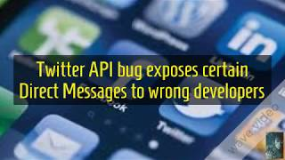 Twitter API bug exposes certain Direct Messages to wrong developers