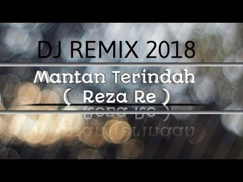 DJ SANTAI Reza Re Mantan Terindah 2018 REMIX