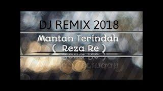 DJ SANTAI Reza Re Mantan Terindah 2018 REMIX