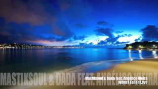 Mastiksoul Dada feat Anglico Vieira - When I Fall In Love(Radio Edit) mp4