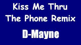 D-Mayne - Kiss Me Thru Phone Remix