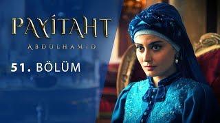 Payitaht Abdülhamid 51.Bölüm