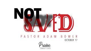 October 17th, 2021 | Not Saved | Pastor Adam Bower