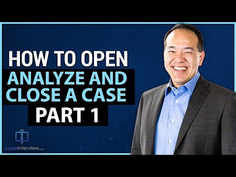 How to Open, Analyze and Close a Case Interview - Part 1 (Video 3 of