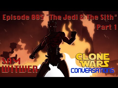 "Clone Wars Conversations Ep. 5: Sam Witwer ""The Jedi & the Sith"" Part 1"