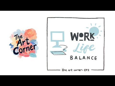 The Art Corner Ep3:   Work Life Balance