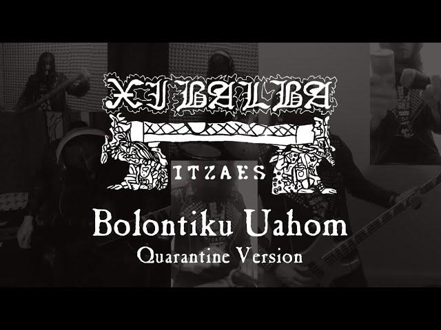 Xibalba Itzaes - Bolontiku Uahom (Quarantine Version)