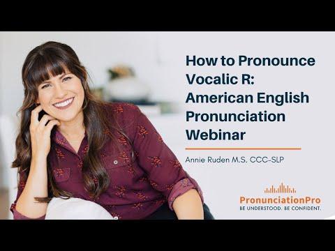 How To Pronounce Vocalic R: American English Pronunciation Webinar