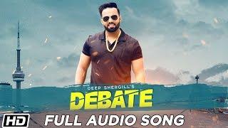 Debate Full Audio Deep Shergill Gur Sidhu TDOT Films Latest Punjabi Song 2019