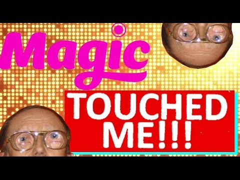 Magic Touched Me on Stage and on My Balls.