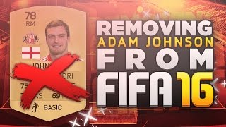 REMOVING ADAM JOHNSON FROM FIFA 16!!