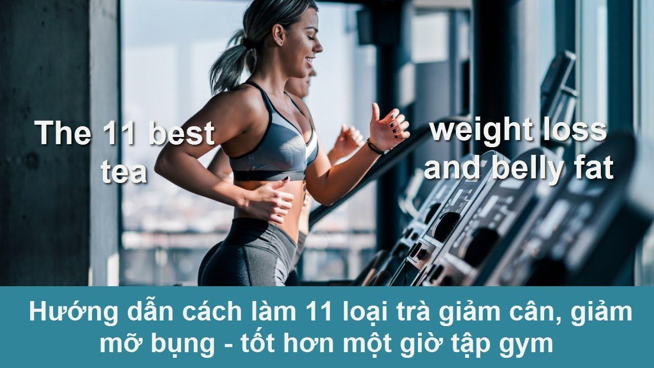 Hướng dẫn cách làm 11 loại trà giảm cân, giảm mỡ bụng tốt hơn một giờ tập gym