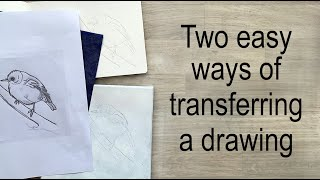 Two easy ways of transferring a drawing.