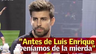 """Piqué: """"Antes de Luis Enrique veníamos de la mierda absoluta"""""""