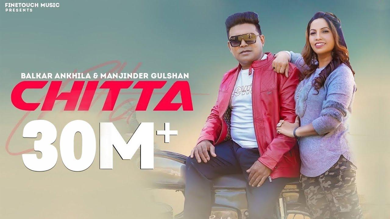 Download Chitta (302 Lagugi) : Balkar Ankhila Ft. Manjinder Gulshan | New Punjabi Songs 2021| Finetouch