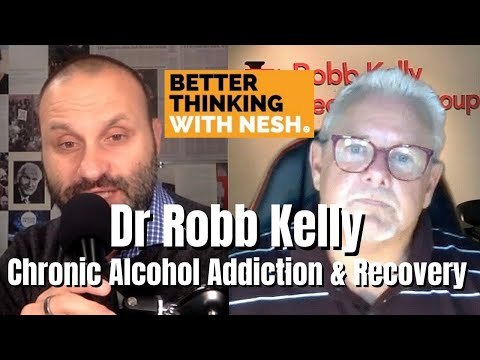 Better Thinking #67 — Dr Robb Kelly on Chronic Alcohol Addiction & Recovery (A Real Life Story)