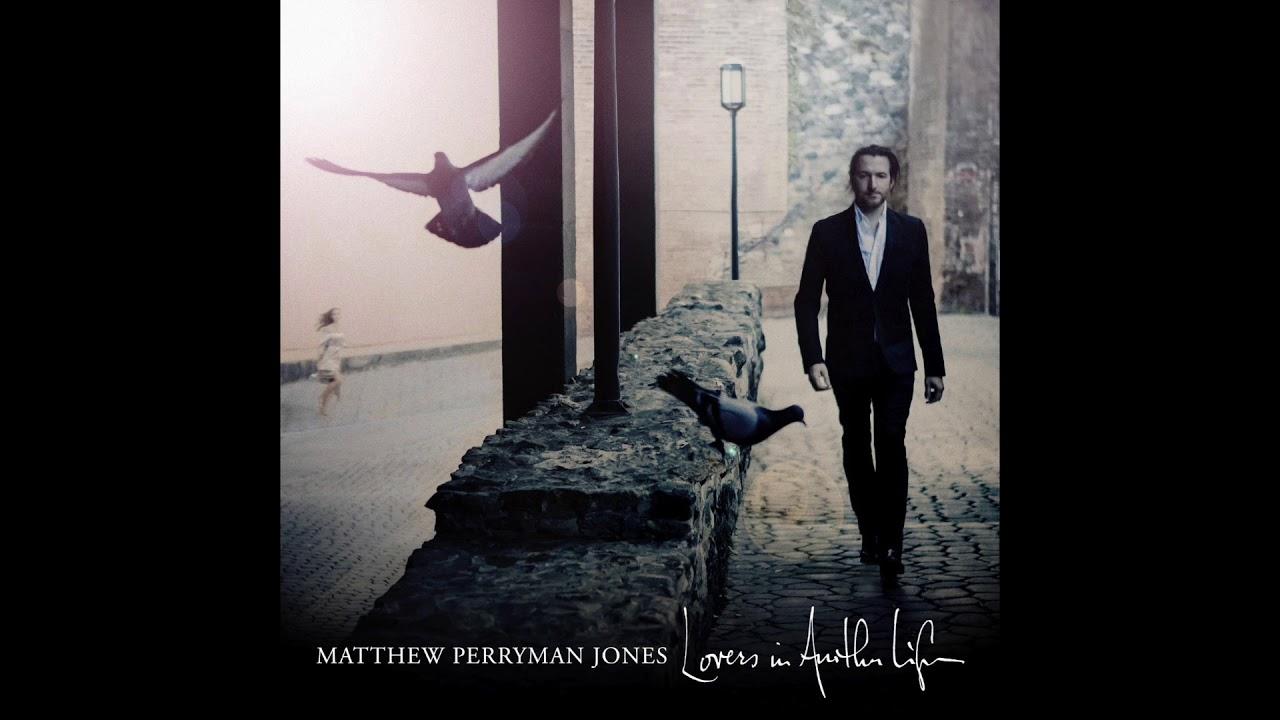 matthew-perryman-jones-lovers-in-another-life-matthew-perryman-jones