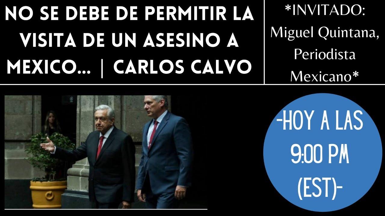 No se debe de permitir la visita de un asesino a Mexico...   Carlos Calvo