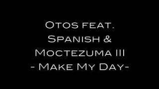 Otos feat. Spanish & Moctezuma III - Make My Day