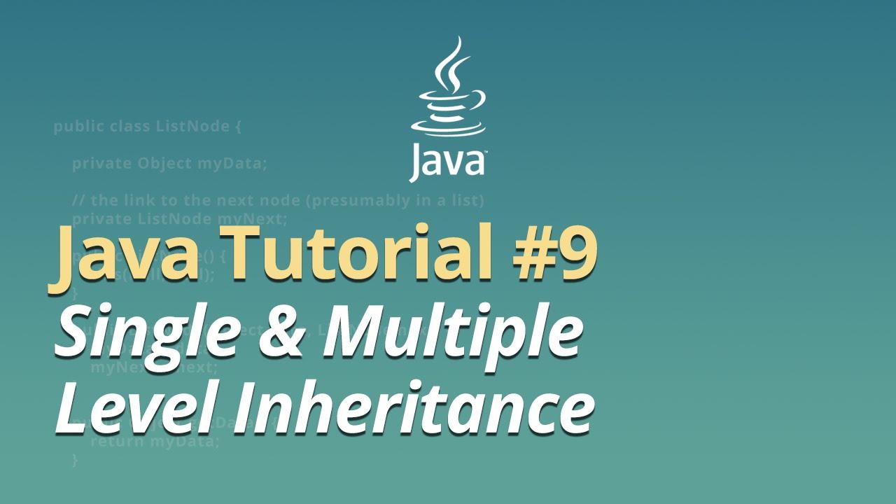 Java Tutorial - #9 - Single & Multiple Level Inheritance