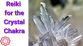 Reiki for the Crystal Chakra