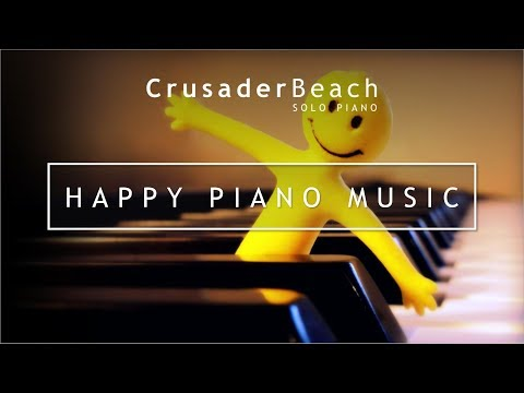Happy Piano Music: Upbeat Piano Instrumental Background Music, Top 10 Happy Songs Make You Smile