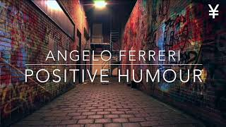 Angelo Ferreri  - Positive Humour Original Mix