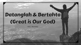 Datanglah dan Bertahta (Great is our God)