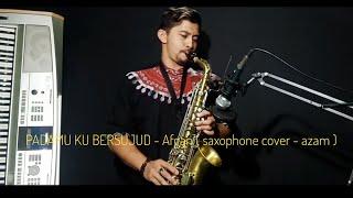 PadaMu Ku Bersujud - Afgan ( saxophone cover - azam )