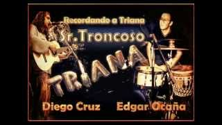 """Diego Cruz y Edgar Ocaña. Recordando a Triana: """"Sr. Troncoso"""""""