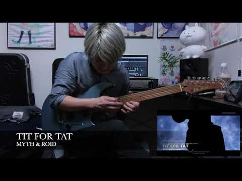 MYTH & ROID / TIT FOR TAT Guitar Cover