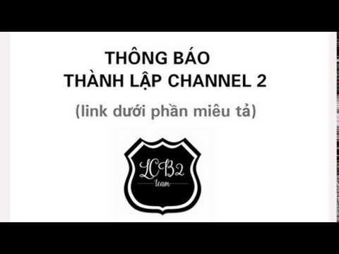 Thông Báo Thành Lập Channel 2: LCB2 Subteam 2 (link Dưới Phần Miêu Tả)