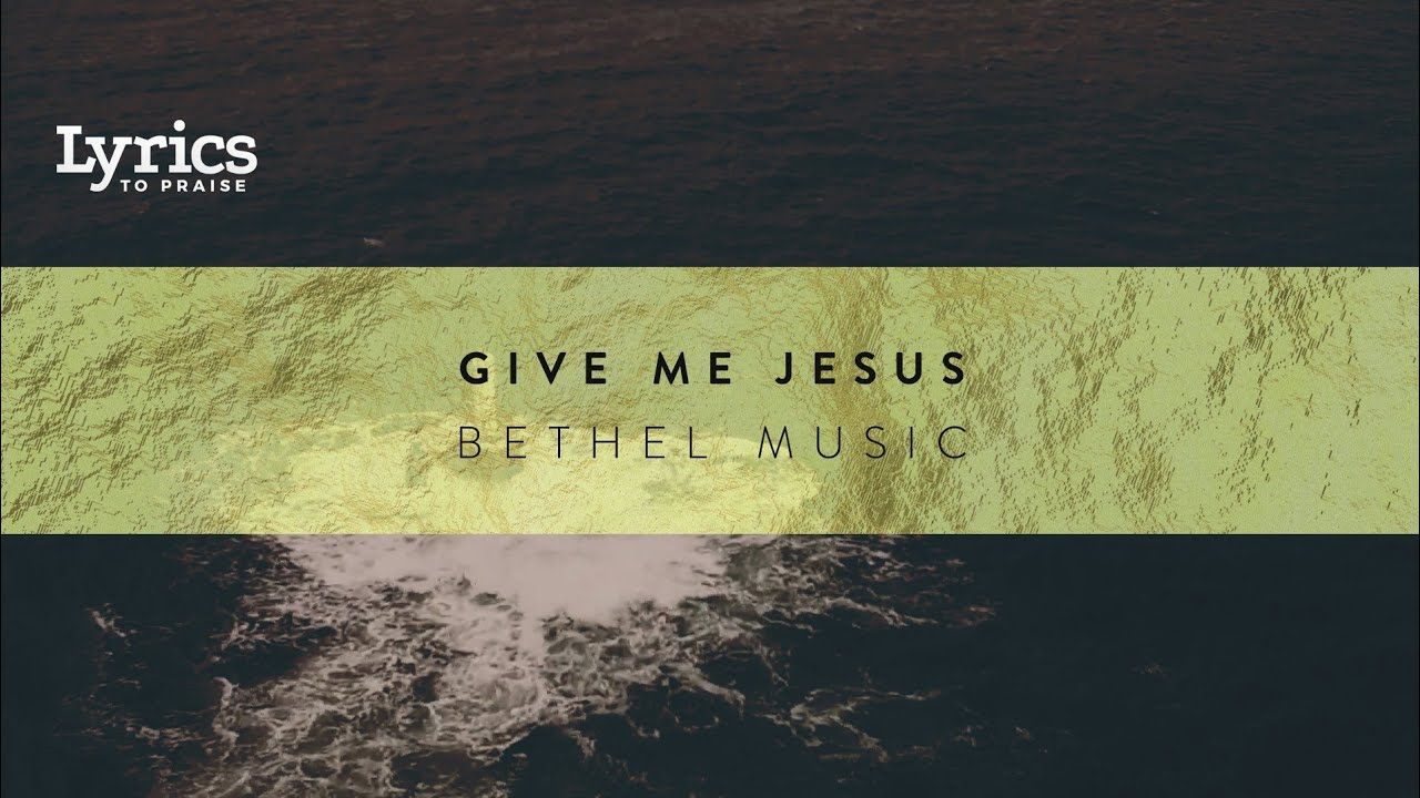 Download Give Me Jesus (Live) [Lyric Video] | Bethel Music