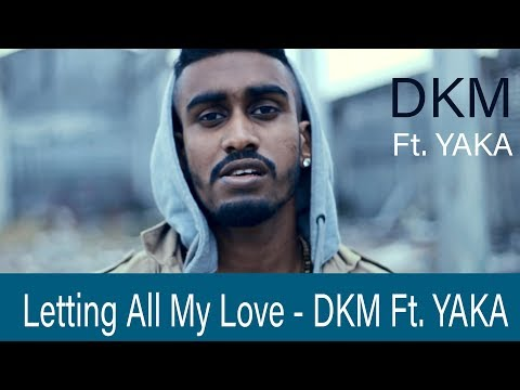 Letting All My Love - DKM Ft. YAKA