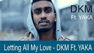 Смотреть клип Dkm Ft. Yaka - Letting All My Love
