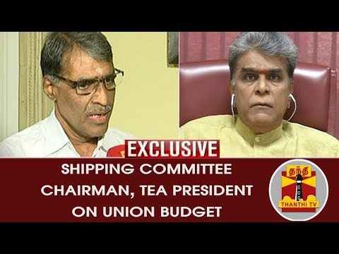 Raghu Shankar, Shipping Committee Chairman and TEA President Sakthivel's View on Union Budget 2018