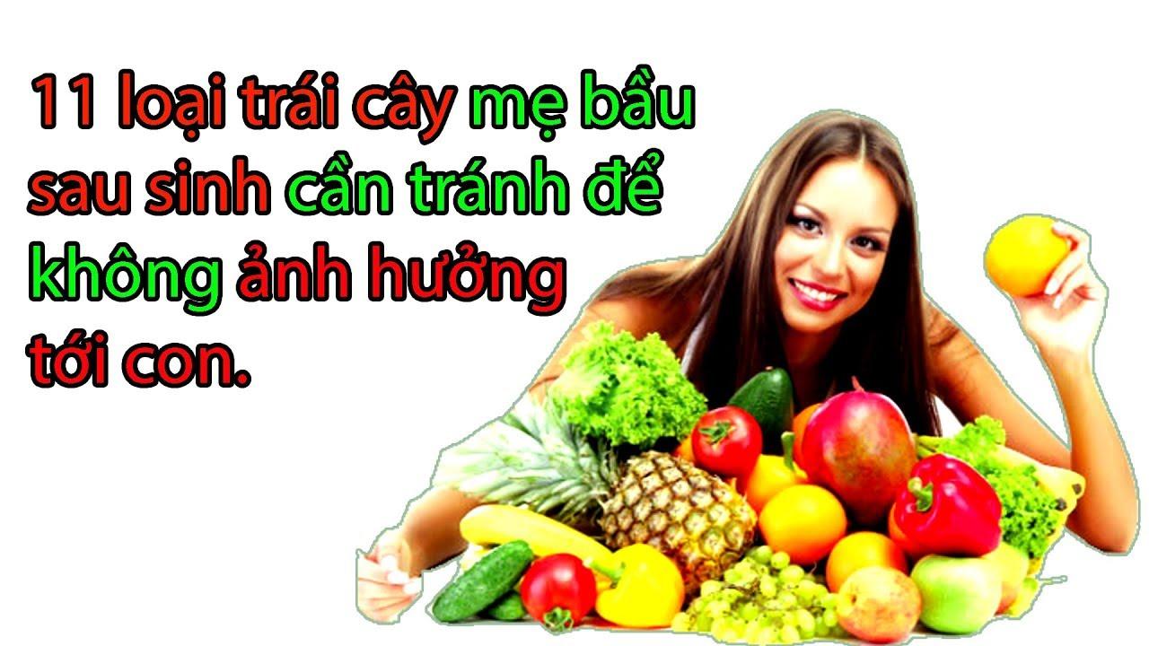 Sau sinh bà đẻ tuyệt đối không được ăn 11 loại hoa quả trái cây này   mangthaibaby.com