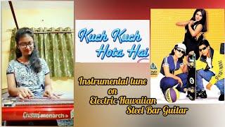 Kuch Kuch Hota Hai(Title Track)|| On Electric Hawaiian Steel Bar Guitar || Tania Samui.