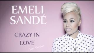 Emeli Sandé - Crazy In Love (Beyonce) Jazz Version