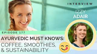 Ep 177 Sivana Podcast: Ayurvedic Must-Knows - Coffee, Smoothies & Sustainability w/ Izzy Adair