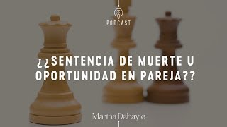 Infidelidad: ¿sentencia de muerte u oportunidad en pareja? | Martha Debayle