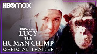 Lucy The Human Chimp | Official Trailer | HBO Max