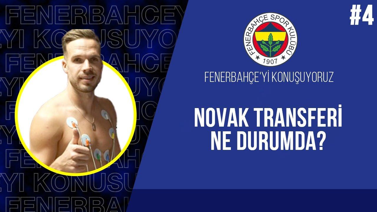 Novak Transferi Ne Durumda? #4 | Fenerbahçe'yi Konuşuyoruz