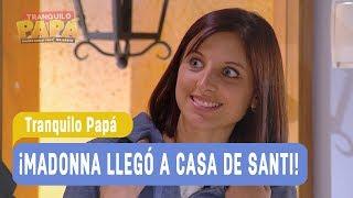 Tranquilo Papá - ¡Madonna llegó a casa de Santi! - Santiago y Madonna / Capítulo 31